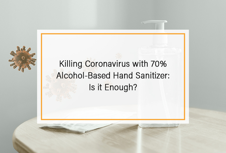 Killing Coronavirus with 70% Alcohol-Based Hand Sanitizer